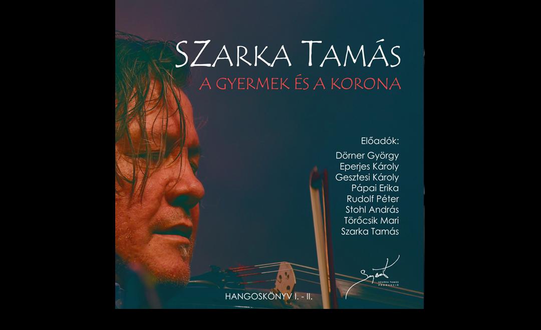Szarka Tamás: A gyermek és a Korona /Hangoskönyv (dupla CD)